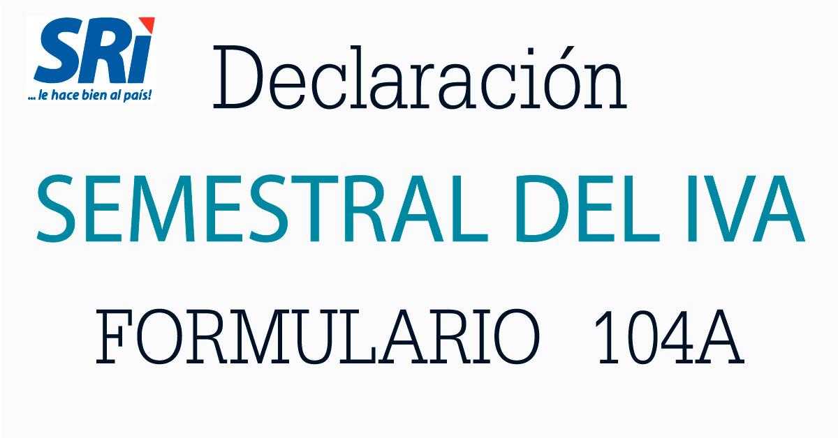 SRI: Declaraciones IVA Semestral Formulario 104A